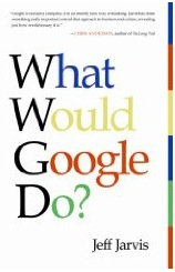 What would Google do? Jeff Jarvis